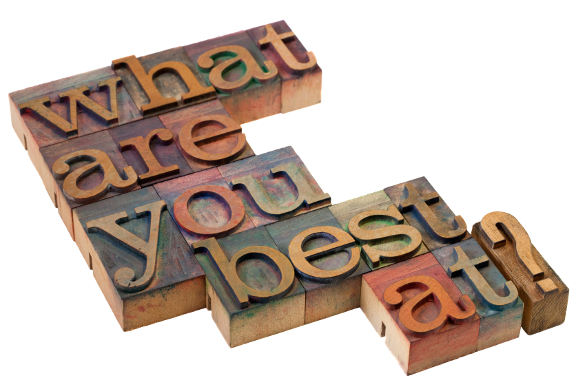 What are you best at? From this link: https://i2.wp.com/www.pathwaysreallife.com/wp-content/uploads/2014/01/iStock_000013921138Small.jpg