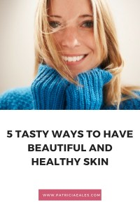 5-tasty-ways-to-have-beautiful-and-healthy-skin