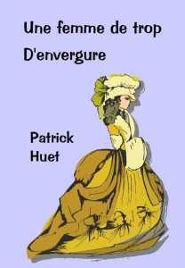 """""""Une femme de trop d'envergure"""", une histoire insolite de Patrick Huet"""