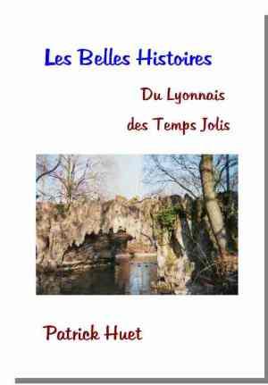 Les Belles histoires du Lyonnais des temps jolis