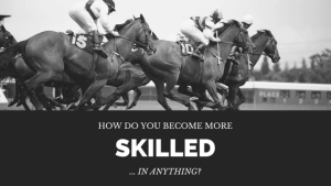 How do you become more skilled?