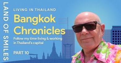 Living in Thailand – Bangkok Chronicles Living and Working in Bangkok Thailand Part 10