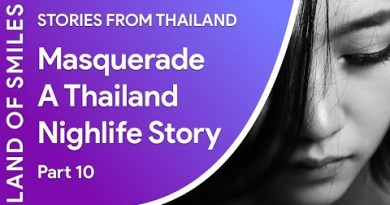 Masquerade A Thailand Nightlife Story Part 10 Final Episode (2018)
