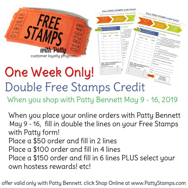 Earn $40 in FREE Stampin' Up! products FASTER when you fill in your Free Stamps with Patty form - double points offer valid on orders placed with Patty Bennett May 9 - 16, 2019. www.PattyStamps.com