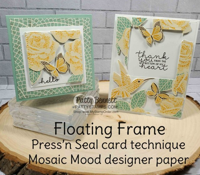Floating Frame Press'n Seal Card Technique featuring Stampin' Up! Mosaic Mood designer paper. by Patty Bennett www.PattyStamps.com