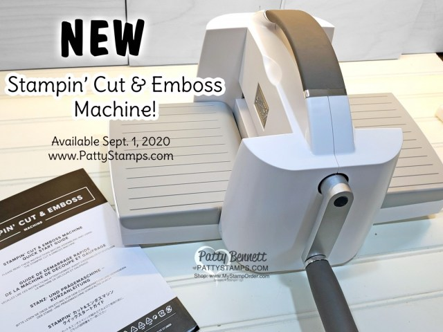 New! Sept. 1, 2020, Stampin' Cut & Emboss machine available on 9-1-20! www.PattyStamps.com