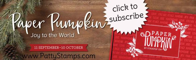 Subscribe to Stampin' UP! monthly kits - Paper Pumpkin!  with Patty Bennett www.PattyStamps.com