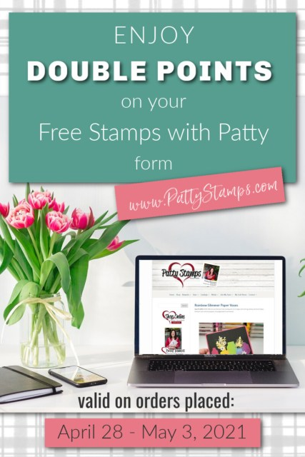 Special Offer Double Points on your Free Stamps with Patty form April 28 to May 3, 2021 www.PattyStamps.com