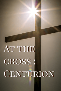 At the cross - Centurion