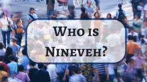 Who is  Nineveh-