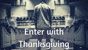 Enter with Thanksgiving