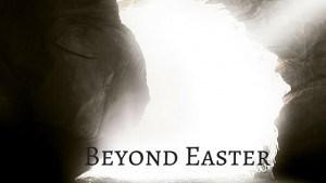 Beyond Easter