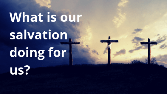 What is our salvation doing for us title graphic