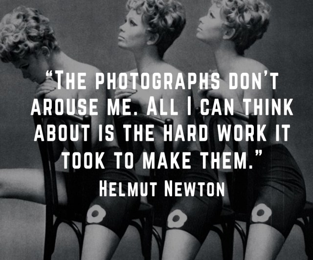 """Helmut Newton quote """"the photographs don't arouse me"""""""