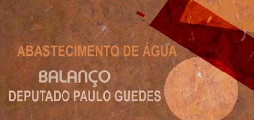 Deputado PAULO GUEDES faz balanço de mandato: ABASTECIMENTO DE ÁGUA