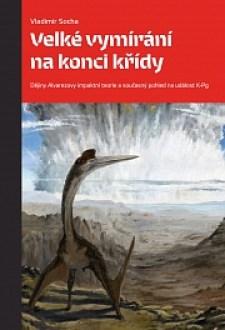 Obálka knihy: Velké vymírání na konci křídy. Dějiny Alvarezovy impaktní teorie a současný pohled na událost K-Pg