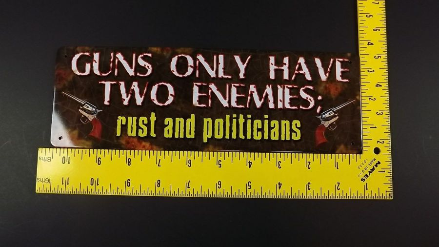 """GUNS ONLY HAVE TWO ENEMIES-rust and politicians"" METAL SIGN 11"" X 3.5"" NEW 3"