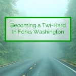 Becoming a Twi-hard in Forks Washington