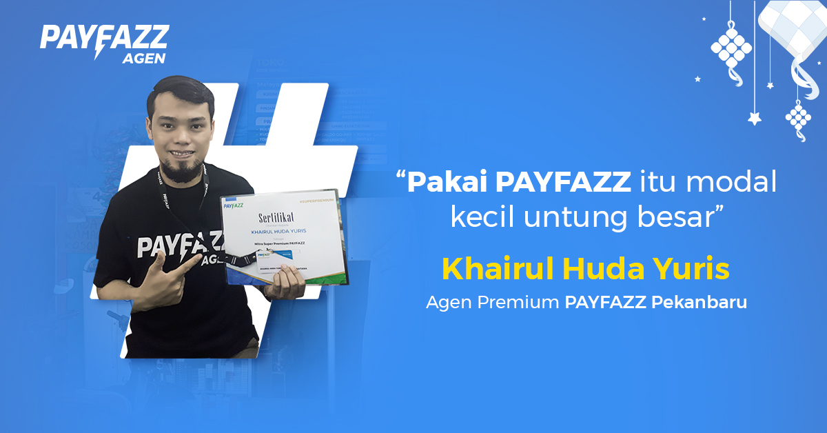 Kisah Inspiratif Khairul Huda Yuris Agen Premium PAYFAZZ Pekanbaru