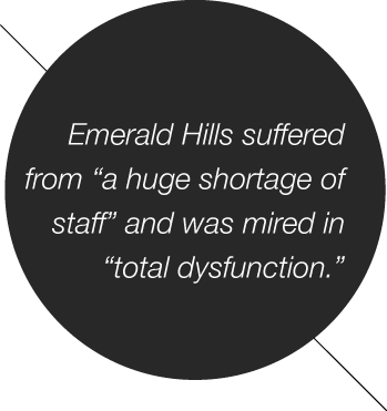 Emerald Hills suffered from a huge shortage of staff and was mired in total dysfunction.