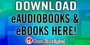Download eAudiobooks & eBooks Here! OneClickdigital