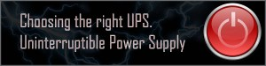 Choosing The Right Uninterruptible Power Supply (UPS)