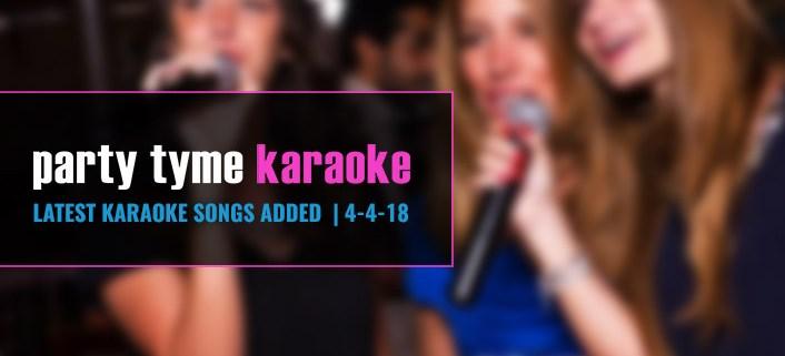 New Party Tyme karaoke songs 4-4-18
