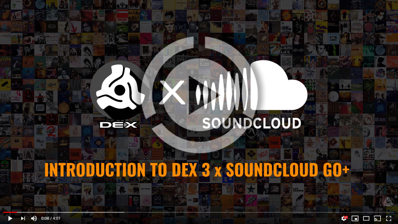 Introduction to DEX 3 x SoundCloud Go+ Video