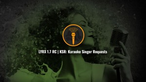 LYRX 1.7 with Karaoke Singer Request Online Songbook