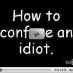Confuse an idiot