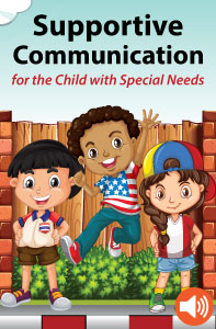 Supportive Communication for the Child with Special Needs