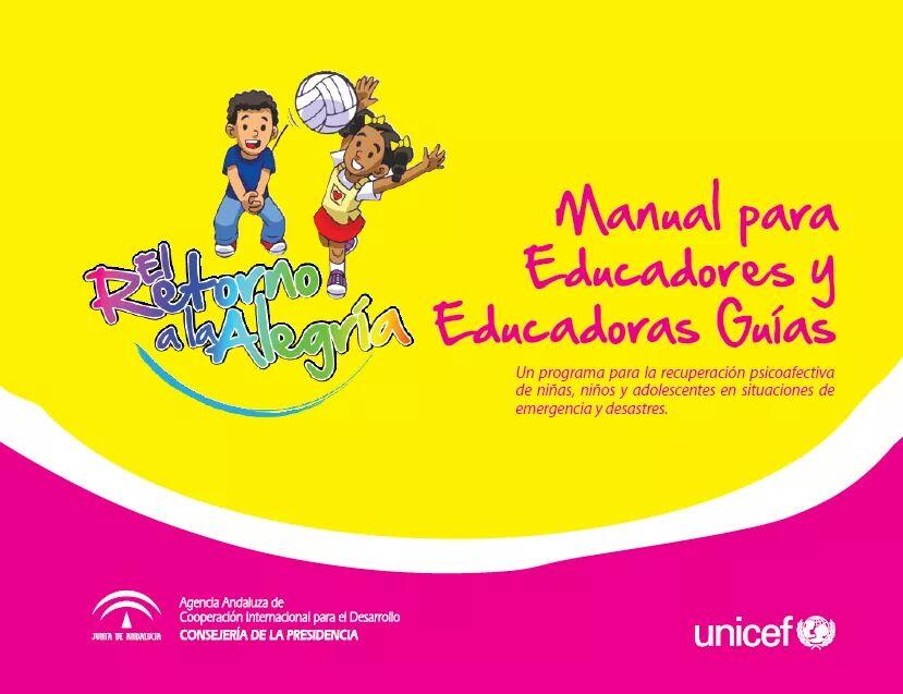 MANUAL PARA EDUCADORES Y EDUCADORAS GUIA UNICEF, RECUPERACION PSICOAFECTIVA DE NIÑOS/AS Y ADOLESCENTES EN SITUACIONES DE EMERGENCIA Y CATASTROFE.