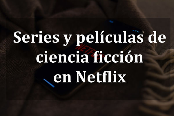 series y películas de ciencia ficción en netflix