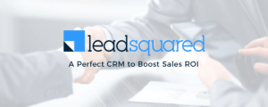 LeadSquared-A Perfect CRM to Boost your Sales