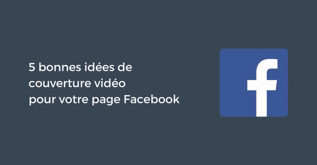 5 Bonnes Idees De Couverture Video Pour Votre Page Facebook Pellerin Formation