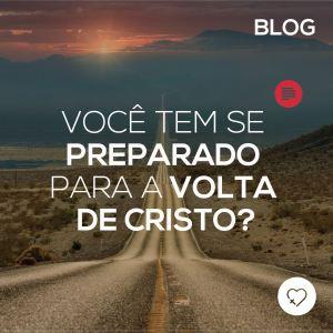 Você tem se preparado para a volta de Cristo?