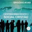 #PADD049: Empreendedorismo social Cristão