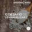 #PADD052: O desafio de evangelizar