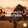 #PADD053: Cansaço ministerial