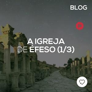 Éfeso: uma igreja como a igreja de hoje (parte 1/3)