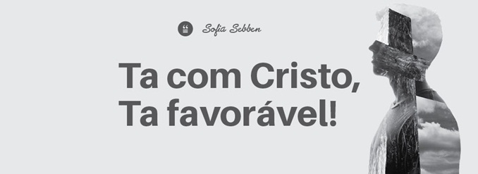 Ta com Cristo Ta Favorável