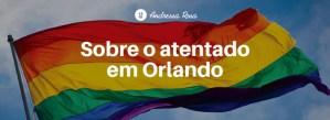 Sobre o atentado em Orlando