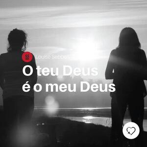 O teu Deus é o meu Deus