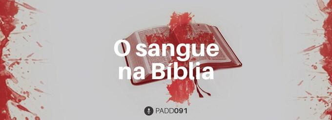 #PADD091: O sangue na Bíblia