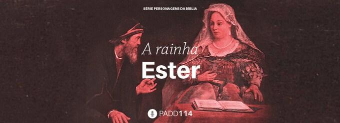 #PADD114: A rainha Ester