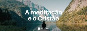 #PADD133: A meditação e o Cristão