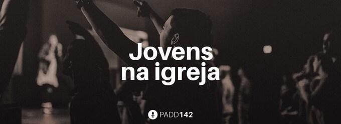 #PADD142: Jovens na igreja