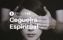 #PADD146: Cegueira Espiritual