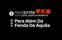 #PADDEXTRA: LDR – Para Além Da Fenda De Áquila