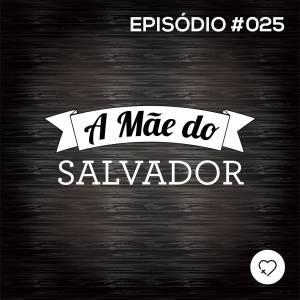 #PADD025: A Mãe do Salvador
